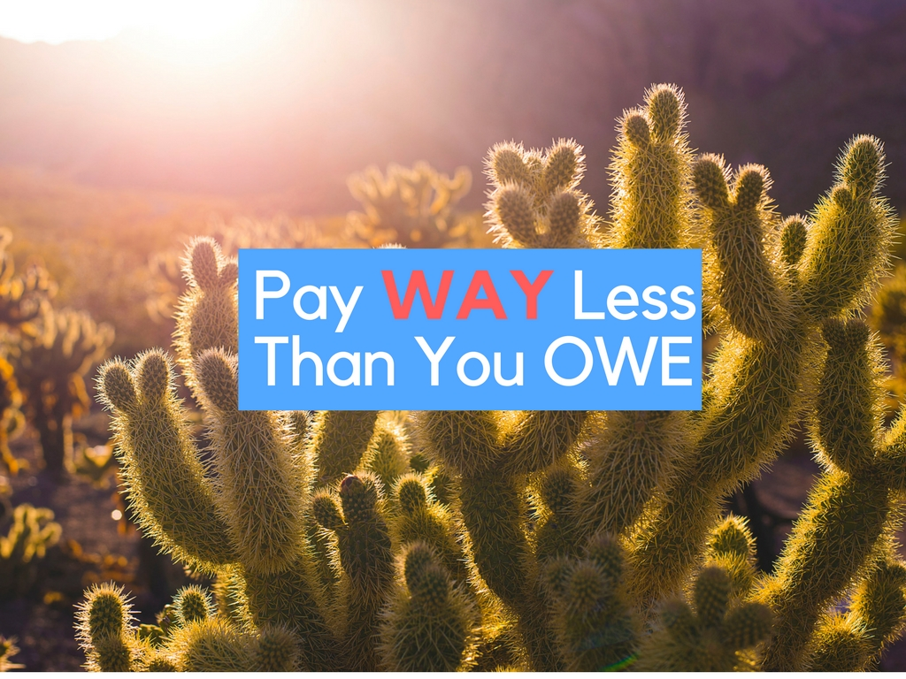 Pay WAY less than you OWE