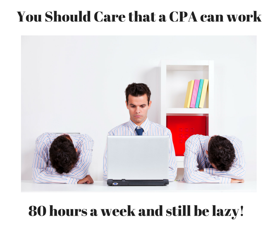 Why Should You Care that Your CPA Can Work 80 hours a Week and Still be Lazy?