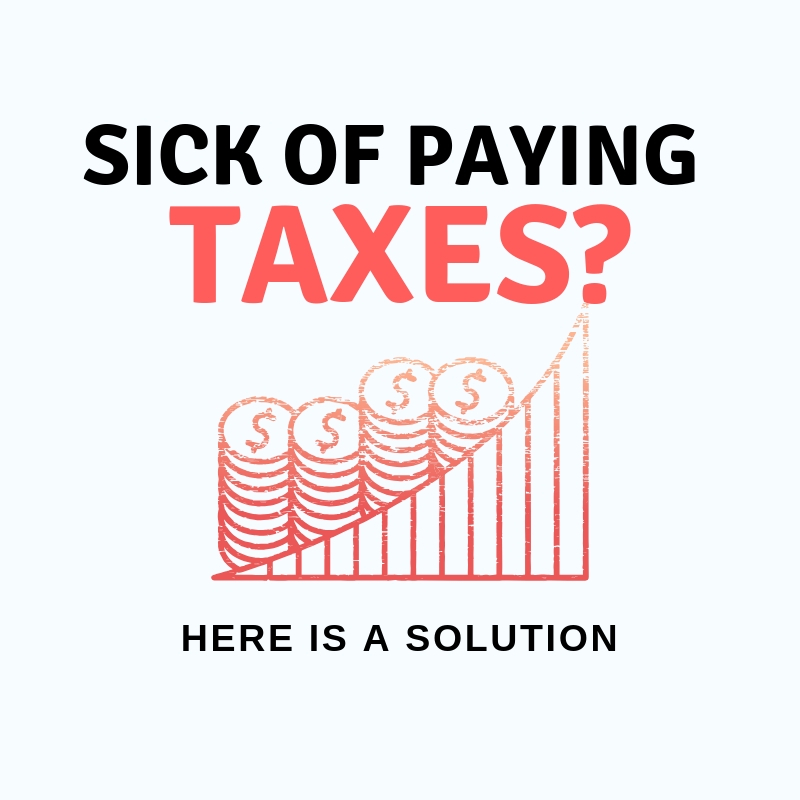 Sick of Paying Taxes? Here is a Solution